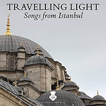 Travelling Light: Songs from Istanbul (feat. Efruz)