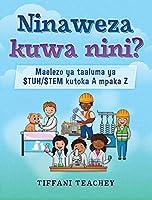 Ninaweza kuwa nini? Maelezo ya taaluma ya STUH/STEM kutoka A mpaka Z: What Can I Be? STEM Careers from A to Z (Swahili)