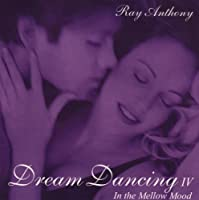 Dream Dancing IV: In the Mellow Mood by RAY & HIS ORCHESTRA ANTHONY (2001-06-26)