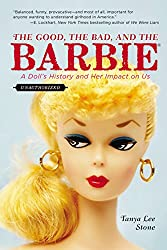 Image: The Good, the Bad, and the Barbie: A Doll's History and Her Impact on Us, by Tanya Lee Stone (Author). Publisher: Speak; Reprint edition (July 7, 2015)
