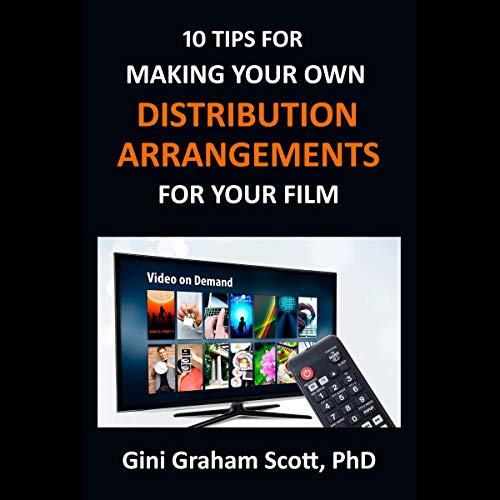 10 Tips for Making Your Own Distribution Arrangements for Your Film  By  cover art