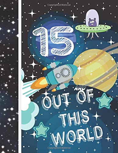 15 And Out Of This World: Planet Gift For Kids Age 15 Years Old - Universe College Ruled Composition Writing School Notebook For Teen Boys And Girls