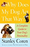 Image of Why Does My Dog Act That Way?: A Complete Guide to Your Dog's Personality