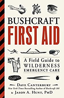 Bushcraft First Aid: A Field Guide to Wilderness Emergency Care by [Dave Canterbury, Jason A. Hunt]