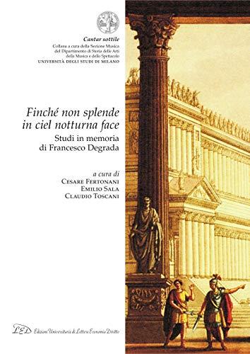 Finché non splende in ciel notturna face: Studi in memoria di Francesco Degrada (Italian Edition)