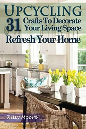 Upcycling: 31 Crafts to Decorate Your Living Space & Refresh Your Home