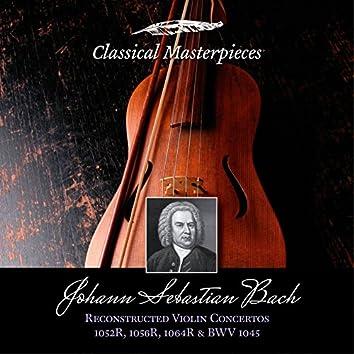 Johann Sebastian Bach: Reconstructed Violin Concertos BWV1052R,1056R,1064R &  BWV1045 (Classical Masterpieces)