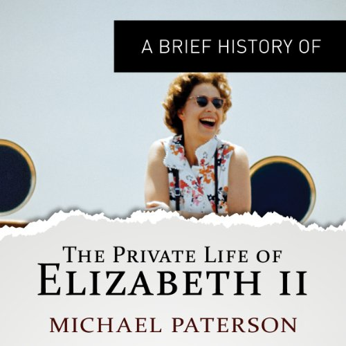 A Brief History of the Private Life of Elizabeth II audiobook cover art