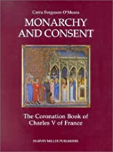 Monarchy and Consent: Coronation Book of Charles V (HMSAH 27) (Studies in Medieval and Early Renaissance Art History)