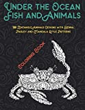 Under the Ocean Fish and Animals - Coloring Book - 100 Zentangle Animals Designs with Henna, Paisley and Mandala Style Patterns