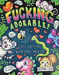 If you love to swear and love all things cute, you'll adore this book. The book has 30 different single sided pages to cover