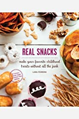 Real Snacks: Make Your Favorite Childhood Treats Without All the Junk Kindle Edition
