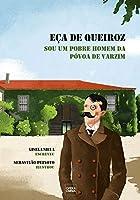 Eça de Queiroz - Sou um Pobre Homem da Póvoa do Varzim (Portuguese Edition)