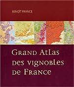 Grand atlas des vignobles de France de Benoît France