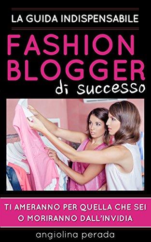 Fashion Blogger di Successo: La guida indispensabile (Fashionomics Vol. 1)