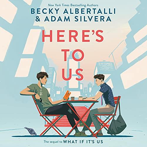 Here's to Us Audiobook By Becky Albertalli, Adam Silvera cover art