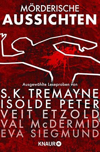 Mörderische Aussichten: Thriller & Krimi bei Droemer Knaur: Ausgewählte Leseproben von S. K. Tremayne, Isolde Peter, Veit Etzold, Val McDermid uvm.