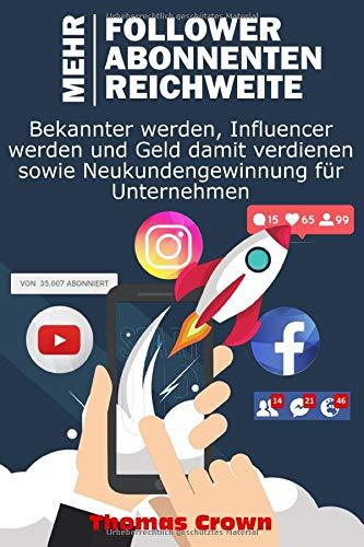 Mehr Follower auf Instagram, mehr YouTube Abonnenten, mehr Reichweite auf Facebook - Bekannter werden, Influencer werden und Geld damit verdienen sowie Neukundengewinnung für Unternehmen