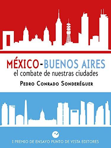 México - Buenos Aires. El combate de nuestras ciudades: I Premio de Ensayo Punto de Vista Editores (Spanish Edition)