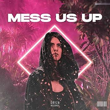 Mess Us Up