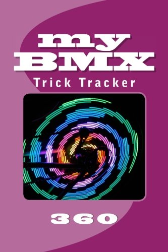 My BMX: Trick Tracker 360 (Cover Colors 360) (Volume 10)