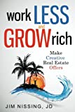 Real Estate Investing Books! - Work Less and Grow Rich: Make Creative Real Estate Offers