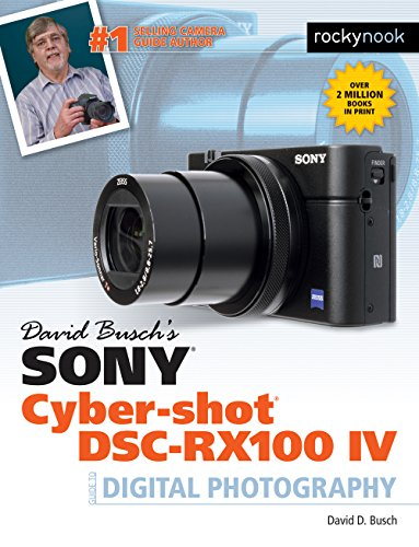 David Busch's Sony Cyber-shot DSC-RX100 IV: Guide to Digital Photography (The David Busch Camera Guide Series)