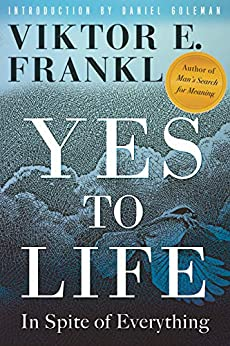 Yes to Life: In Spite of Everything by [Viktor E. Frankl, Daniel Goleman]