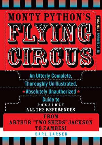 Monty Python's Flying Circus, Episodes 27-45: An Utterly Complete, Thoroughly Unillustrated, Absolutely Unauthorized Guide to Possibly All the ... 'Two Sheds' Jackson to Zambesi, Volume 2
