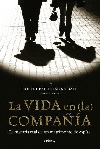 La vida en (la) compañía : la historia real de un matrimonio de espías (Memoria Crítica)