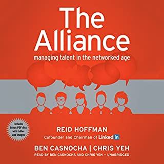 The Alliance     Managing Talent in the Networked Age              By:                                                                                                                                 Reid Hoffman,                                                                                        Ben Casnocha,                                                                                        Chris Yeh                               Narrated by:                                                                                                                                 Ben Casnocha,                                                                                        Chris Yeh                      Length: 3 hrs and 9 mins     3 ratings     Overall 4.0
