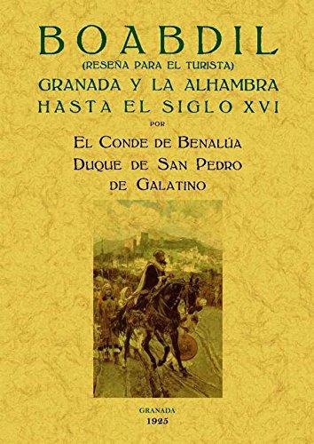 Boabdil: Granada Y La Alhambra Hasta El Siglo Xvi