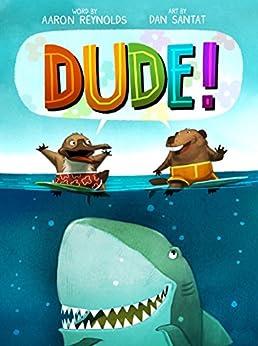Dude! by [Aaron Reynolds, Dan Santat]