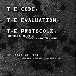 The Code. the Evaluation. the Protocols: Striving to Become an Eminently Qualified Human by [Jocko Willink, Dave Berke, Sarah Armstrong]