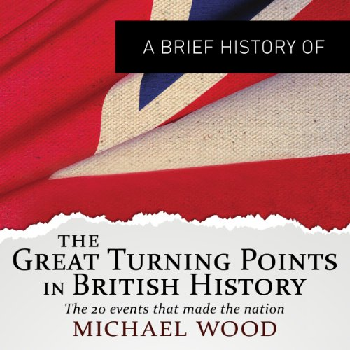 The Great Turning Points in British History: The Twenty Events that Made the Nation audiobook cover art