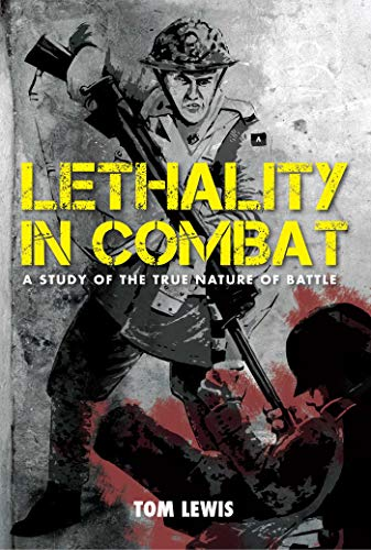 Lethality in Combat: A Study of the True Nature of Battle (English Edition)