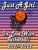 Just A Girl in Love With Basketball 2021 - 2022: Weekly & Monthly Planner Calendar Schedule - Agenda Organizer 2021-2022 | 2021 Daily - Weekly - Monthly Planner with Holidays | For Basketball Lovers.
