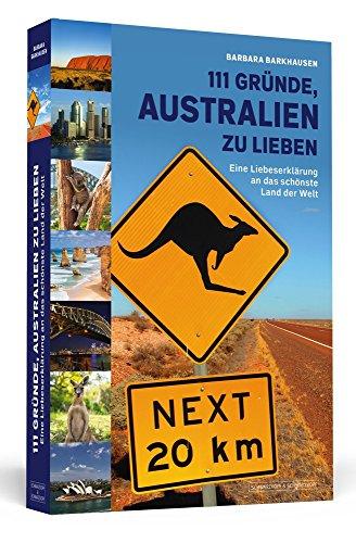 111 Gründe, Australien zu lieben: Eine Liebeserklärung an das schönste Land der Welt