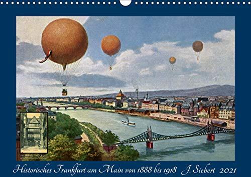 Historisches Frankfurt am Main von 1888 bis 1918 (Wandkalender 2021 DIN A3 quer)