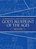 God's Blueprint of the Ages: A Chronological Chart of Biblical History
