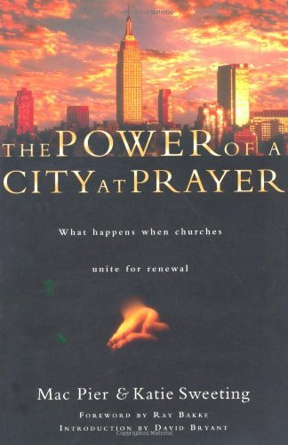 The Power of a City at Prayer: What Happens When Churches Unite for Renewal (English Edition)