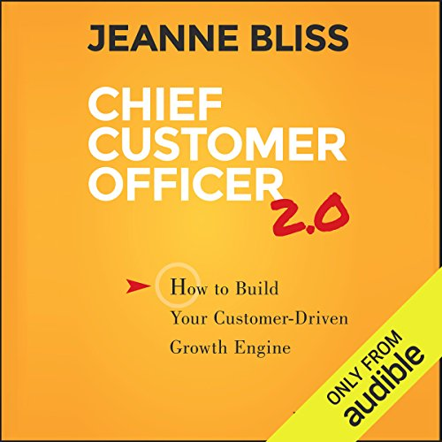 Chief Customer Officer 2.0     How to Build Your Customer-Driven Growth Engine              By:                                                                                                                                 Jeanne Bliss                               Narrated by:                                                                                                                                 Christine Marshall                      Length: 7 hrs and 12 mins     33 ratings     Overall 4.1