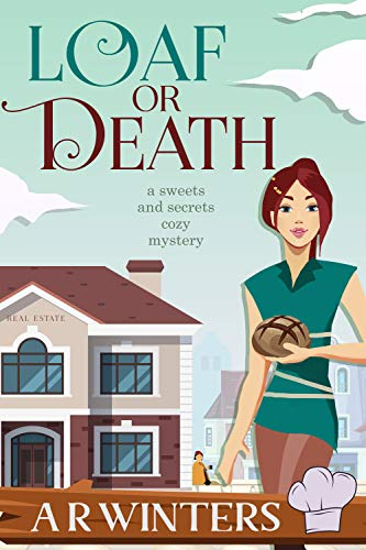 Loaf or Death (Sweets and Secrets Cozy Mysteries Book 2) by [A.R. Winters]