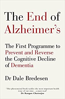The End of Alzheimer's: The First Programme to Prevent and Reverse the Cognitive Decline of Dementia by [Dale Bredesen]