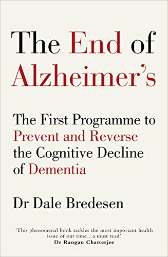 The End of Alzheimer's: The First Programme to Prevent and Reverse the Cognitive Decline of Dementia (English Edition)