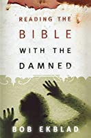 Reading The Bible With The Damned (Interpretation Bible Studies)