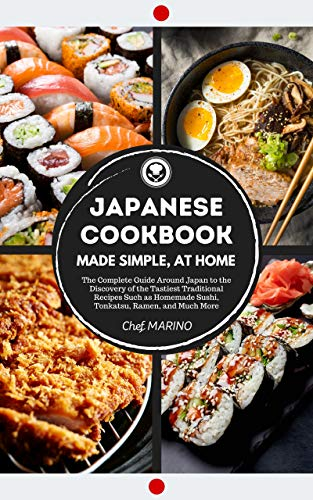 JAPANESE COOKBOOK Made Simple, at Home: The Complete Guide Around Japan to the Discovery of the Tastiest Traditional Recipes Such as Homemade Sushi, Tonkatsu, Ramen, and Much More (English Edition)