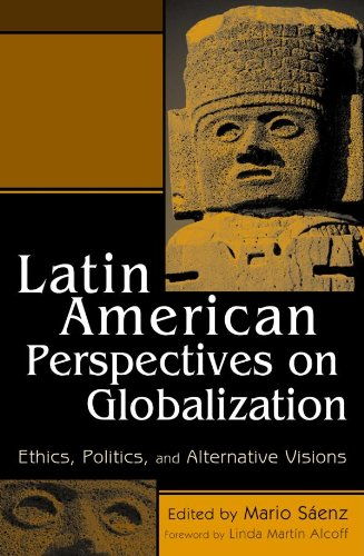 Latin American Perspectives on Globalization: Ethics, Politics, and Alternative Visions (English Edition)