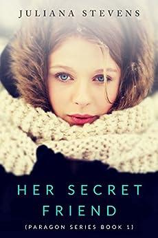 Her Secret Friend (Paragon Series Book 1) by [Juliana Stevens]