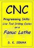 CNC Programming Skills: Live Tool Drilling Cycles on a Fanuc Lathe